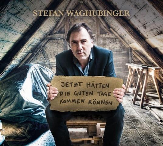 Stefan Waghubinger - Jetzt hätten die guten Tage kommen können - Download