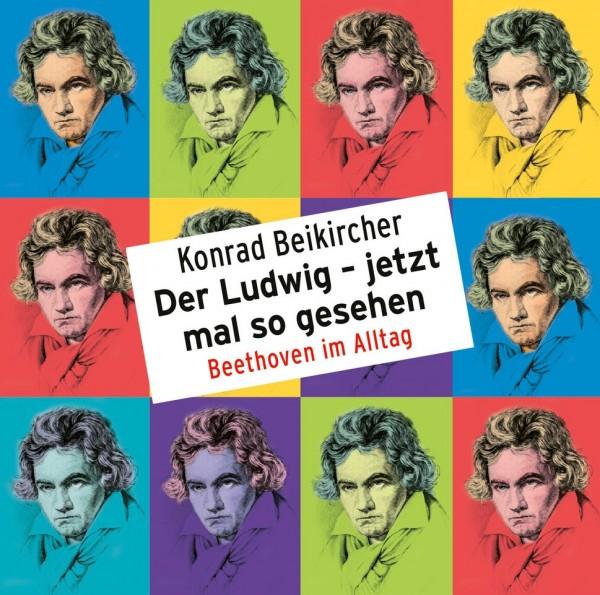Konrad Beikircher - Der Ludwig – jetzt mal so gesehen / Beethoven im Alltag - 2CDs