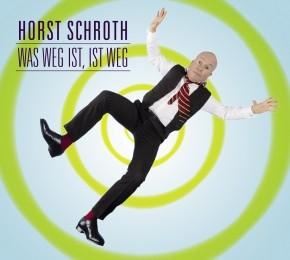 Horst Schroth: Was weg ist, ist weg 1CD
