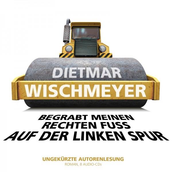 Dietmar Wischmeyer - Begrabt meinen rechten Fuß auf der linken Spur - 8CDs