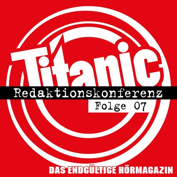 Titanic - Das endgültige Hörmagazin - Redaktionskonferenz Folge 07 - Download