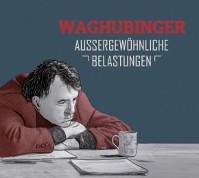 Stefan Waghubinger: Außergewöhnliche Belastungen - 1 CD