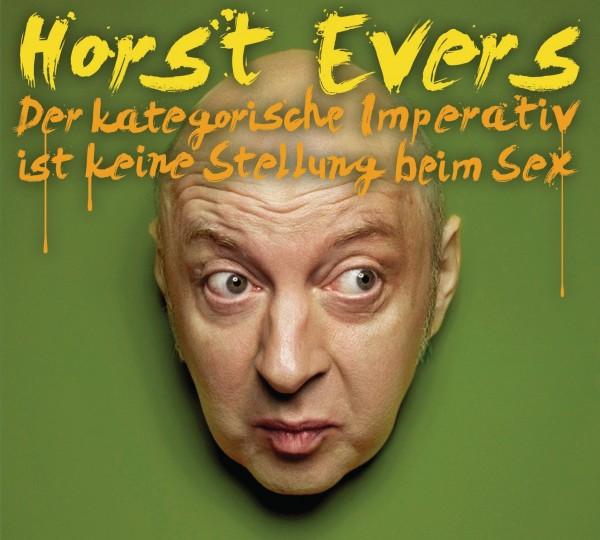 Horst Evers - Der kategorische Imperativ ist keine Stellung beim Sex - 1CD