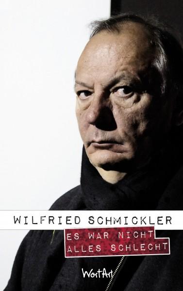 Wilfried Schmickler - Es war nicht alles schlecht - Buch