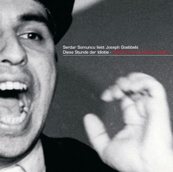 Serdar Somuncu liest Joseph Goebbels - Diese Stunde der Idiotie - Download