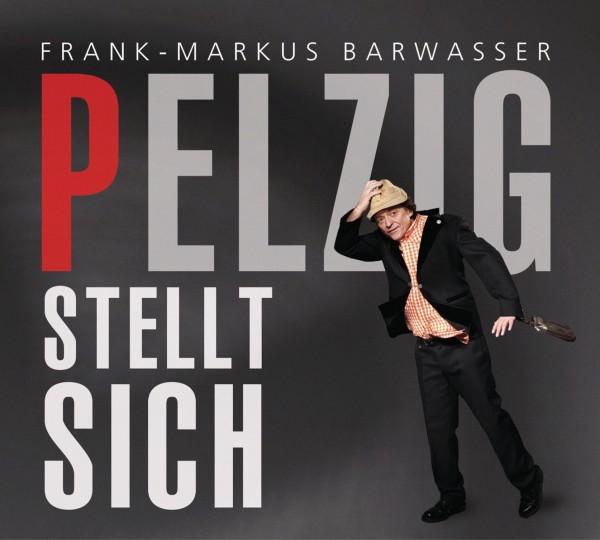 Frank-Markus Barwasser - Pelzig stellt sich - 2CD