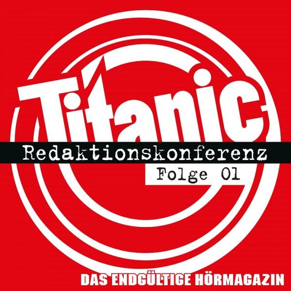 Titanic - Das endgültige Hörmagazin - Redaktionskonferenz Folge 01 - Download