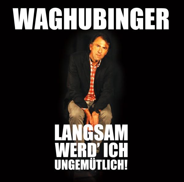 Stefan Waghubinger - Langsam werd' ich ungemütlich! - 1CD