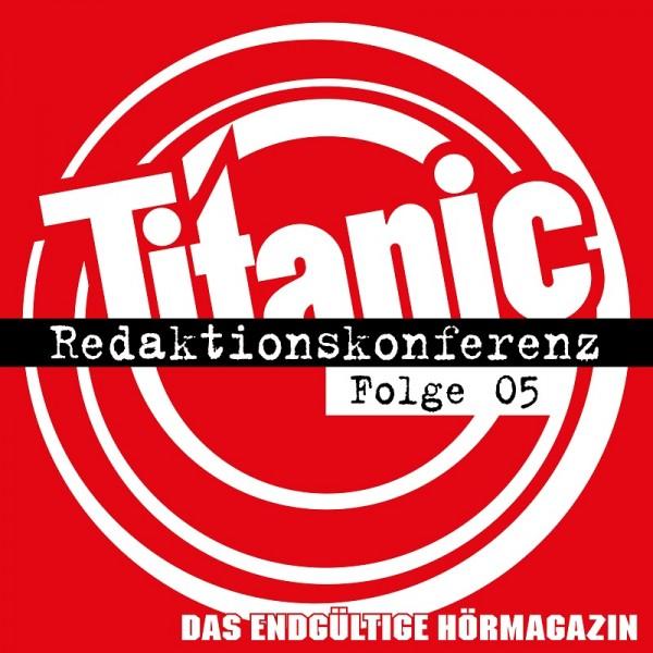 Titanic - Das endgültige Hörmagazin - Redaktionskonferenz Folge 05 - Download